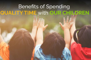 Benefits of Spending Quality Time with Our Children